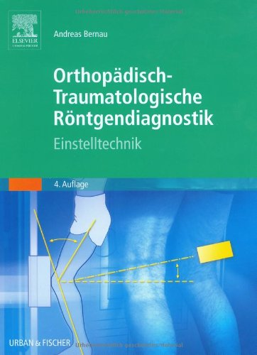 Orthopädisch-traumatologische Röntgendiagnostik: Einstelltechnik