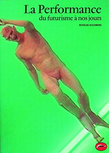 La Performance du futurisme à nos jours (Univers de l'art) (French Edition) by Roselee Golberg