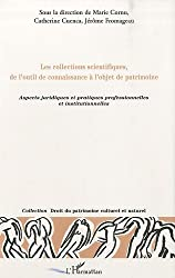 Les collections scientifiques, de l'outil de connaissance à l'objet de patrimoine : Aspects juridiques et pratiques professionnelles et institutionnelles
