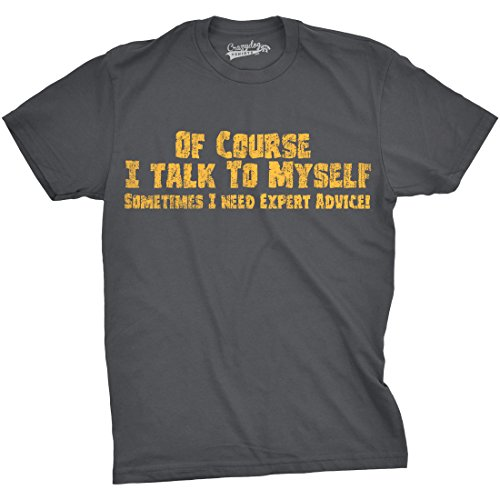 Mens of Course I Talk to Myself Sometimes I Need Expert Advice Funny Sarcasm T Shirt (Charcoal) - S