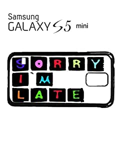 Sorry I am Late Mobile Cell Phone Case Samsung Galaxy S5 Mini Black