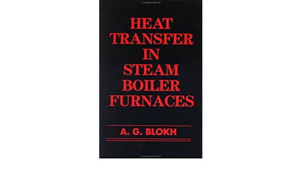 Heat Transfer In Steam Boiler Furnaces: A. G. Blokh: 9780891166269 ...