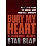 img - for Bury My Heart at Conference Room B: The Unbeatable Impact of Truly Committed Managers (Hardback) - Common book / textbook / text book