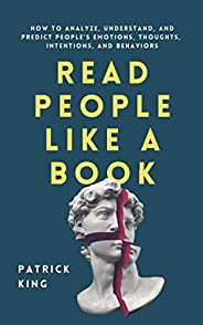 Read People Like a Book: How to Analyze, Understand, and Predict People's Emotions, Thoughts, Intentions, and