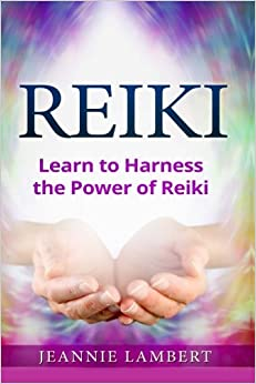 Reiki: Learn to Harness the Power of Reiki