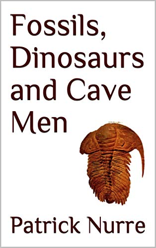 Fossils, Dinosaurs and Cave Men