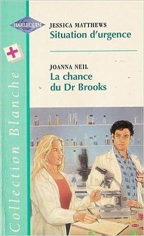 En ligne téléchargement gratuit Situation d'urgence suivi par La chance du Dr Brooks : Collection : Harlequin collection blanche n° 436 pdf ebook