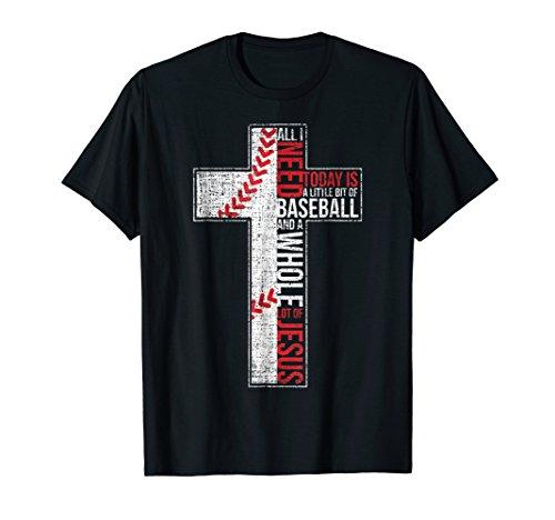 All I Need Is Baseball & Jesus Christian Cross Faith T Shirt