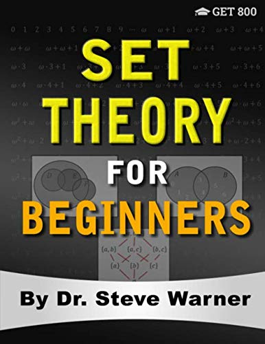 (Set Theory for Beginners: A Rigorous Introduction to Sets, Relations, Partitions, Functions, Induction, Ordinals, Cardinals, Martin's Axiom, and Stationary Sets )