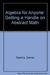 Algebra for Anyone: Getting a Handle on Abstract Math