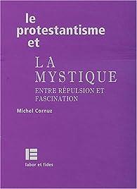 Le protestantisme et la mystique : Entre répulsion et fascination par Michel Cornuz