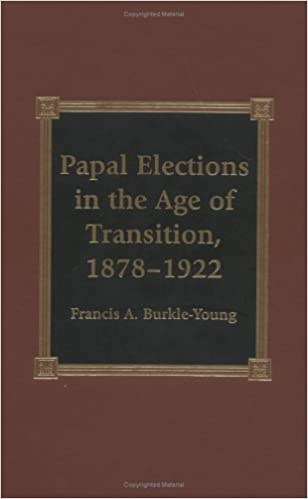 Papal Elections in the Age of Transition, 1878-1922