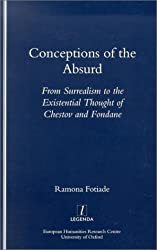 Conceptions of the Absurd: From Surrealism to Chestov's and Fondane's Existential Thought (Legenda) (Legenda Main Series)