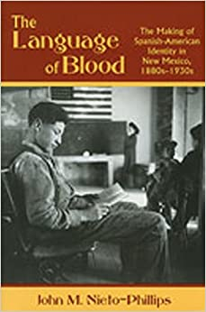 The Language of Blood: The Making of Spanish-American Identity in New Mexico, 1880s-1930s by John M. Nieto-Phillips (2008-03-16)