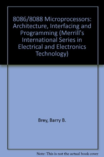 8086/8088 Microprocessor: Architecture, Programming, and Interfacing (Merrill's International Series in Electrical and E