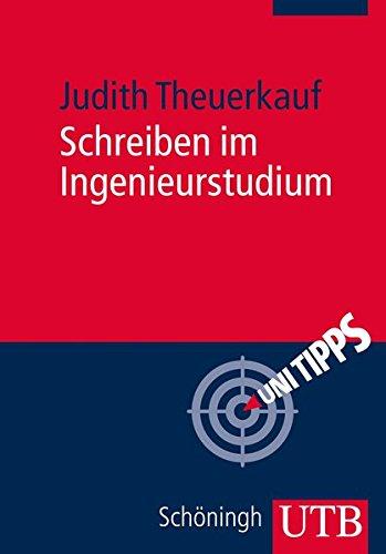 Schreiben im Ingenieurstudium: Effektiv und effizient zu Bachelor-, Master- und Doktorarbeit (Uni Tipps, Band 3644)