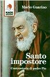 Santo impostore. Controstoria di padre Pio