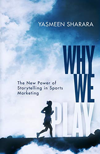 Why We Play: The New Power of Storytelling in Sports Marketing por Yasmeen Sharara