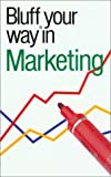 img - for The Bluffer's Guide to Marketing: Bluff Your Way in Marketing (Bluffer's Guides - Oval Books) book / textbook / text book