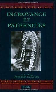 Incroyance et paternités par Charles-Henri Pradelles de Latour