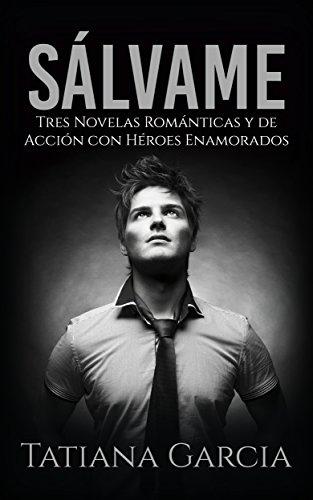 Sálvame: Tres Novelas Románticas y de Acción con Héroes Enamorados (Colección de Romance)