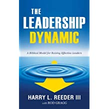 The Leadership Dynamic: A Biblical Model for Raising Effective Leaders