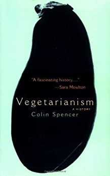 Vegetarianism: A History by [Spencer, Colin]