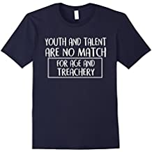 Youth And Talent Are No Match For Age And Treachery T-Shirts