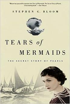 Tears of Mermaids: The Secret Story of Pearls by Stephen G. Bloom (2011-05-10)