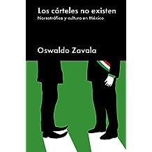 Los cárteles no existen: Narcotráfico y cultura en México (Ensayo General) (Spanish Edition)