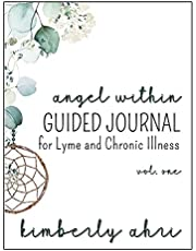 The Angel Within Guided Journal: for Lyme and Chronic Illness: Volume One