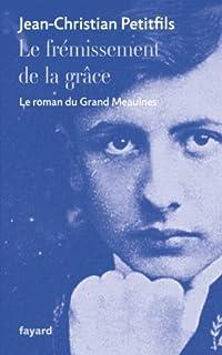 Le frémissement de la grâce : le roman du Grand Meaulnes