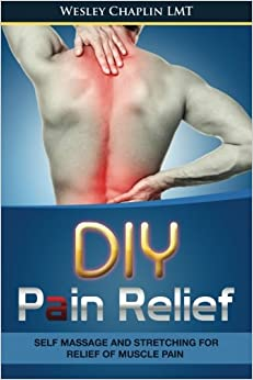 DIY Pain Relief: Self Massage and Stretching for Relief of Muscle Pain