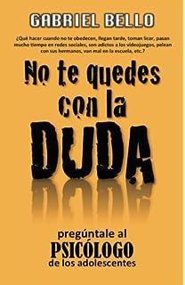 No te quedes con la duda; ¡Pregúntale al psicólogo! (Spanish Edition)