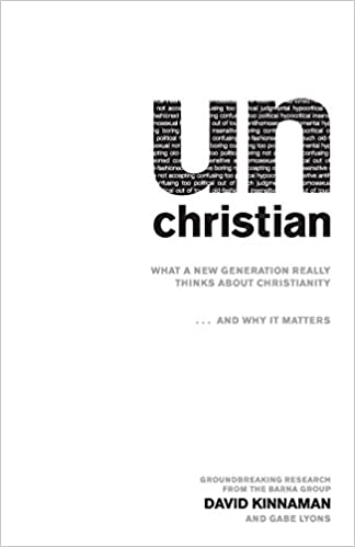 unChristian: What a New Generation Really Thinks about Christianity