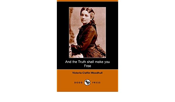 and the truth shall make you free victoria woodhull