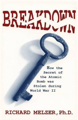 Breakdown : How the Secret of the Atomic Bomb Was Stolen by Richard Melzer (1999-12-01)