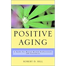 Positive Aging: A Guide for Mental Health Professionals and Consumers
