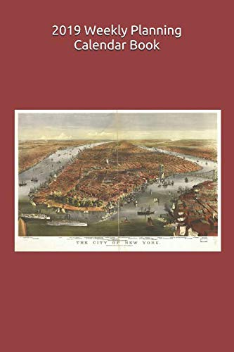2019 Weekly Planning Calendar Book: 6 x 9 in. 53 pp.  Cover image: 1870 Currier & Ives Panoramic Map of New York City