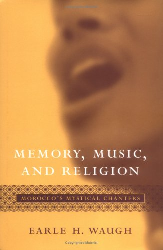 Download Memory, Music, and Religion: Morocco's Mystical Chanters (Studies in Comparative Religion) pdf epub