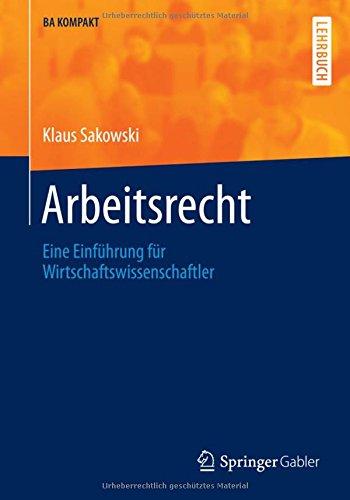 Download Arbeitsrecht: Eine Einführung für Wirtschaftswissenschaftler (BA KOMPAKT) (German Edition) pdf