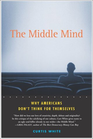 The Middle Mind : Why Americans Don't Think for Themselves ebook