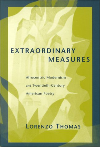 Extraordinary Measures: Afrocentric Modernism and 20th-Century American Poetry (Modern & Contemporary Poetics)