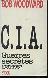 C.I.A. Guerres secrètes 1981-1987 par Bob Woodward