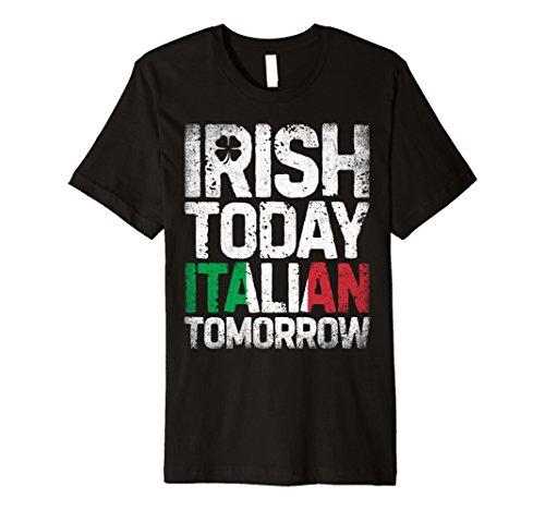 Irish Today Italian Tomorrow Shirt St Patricks day Women Men