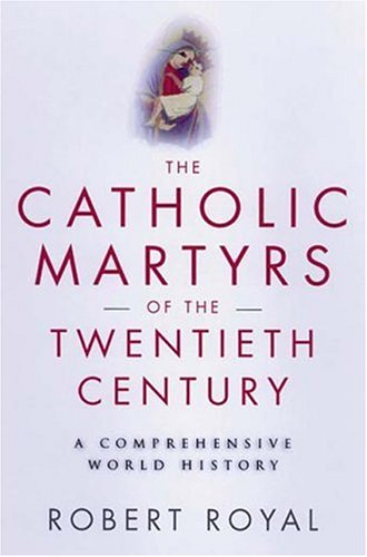 The Catholic Martyrs of the Twentieth Century: A Comprehensive World History