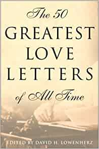 The 50 Greatest Love Letters Of All Time David Lowenherz