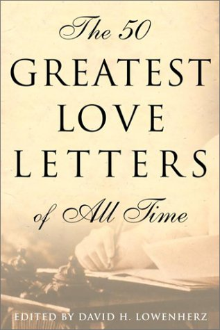 the 50 greatest love letters of all time david lowenherz 9780812932775 amazoncom books