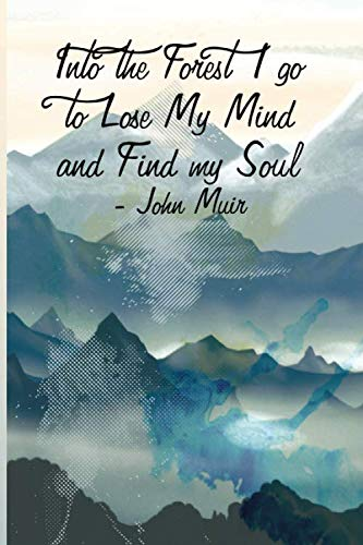 Into the Forest I go to Lose My Mind and Find my Soul    - John Muir: Hiking Notebook - a stylish, colorful and inspirational journal cover with 120 blank, lined pages.