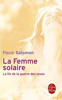 La femme solaire : la fin de la guerre des sexes, Salomon, Paule